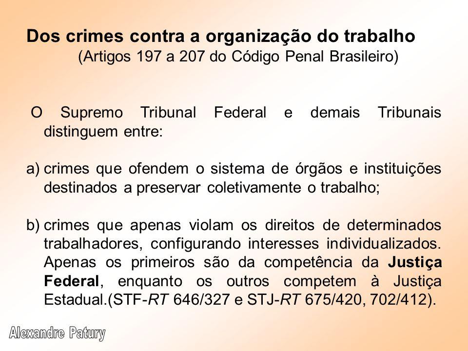 Dos crimes contra a organização do trabalho (Artigos 197 a 207 do Código Penal Brasileiro) O Supremo Tribunal Federal e demais Tribunais distinguem en