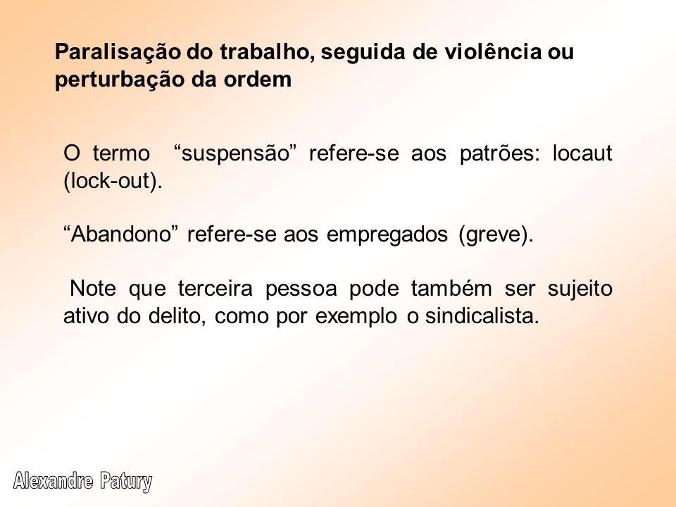Paralisação do trabalho, seguida de violência ou perturbação da ordem O termo suspensão refere-se aos patrões: locaut (lock-out). Abandono refere-se a