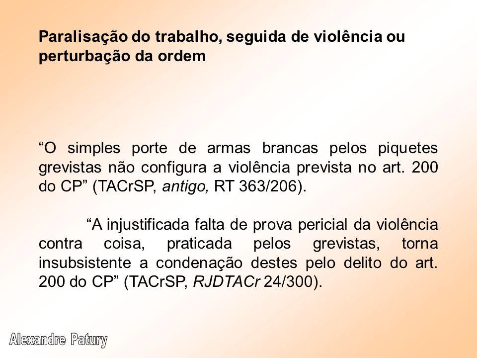 O simples porte de armas brancas pelos piquetes grevistas não configura a violência prevista no art. 200 do CP (TACrSP, antigo, RT 363/206). A injusti