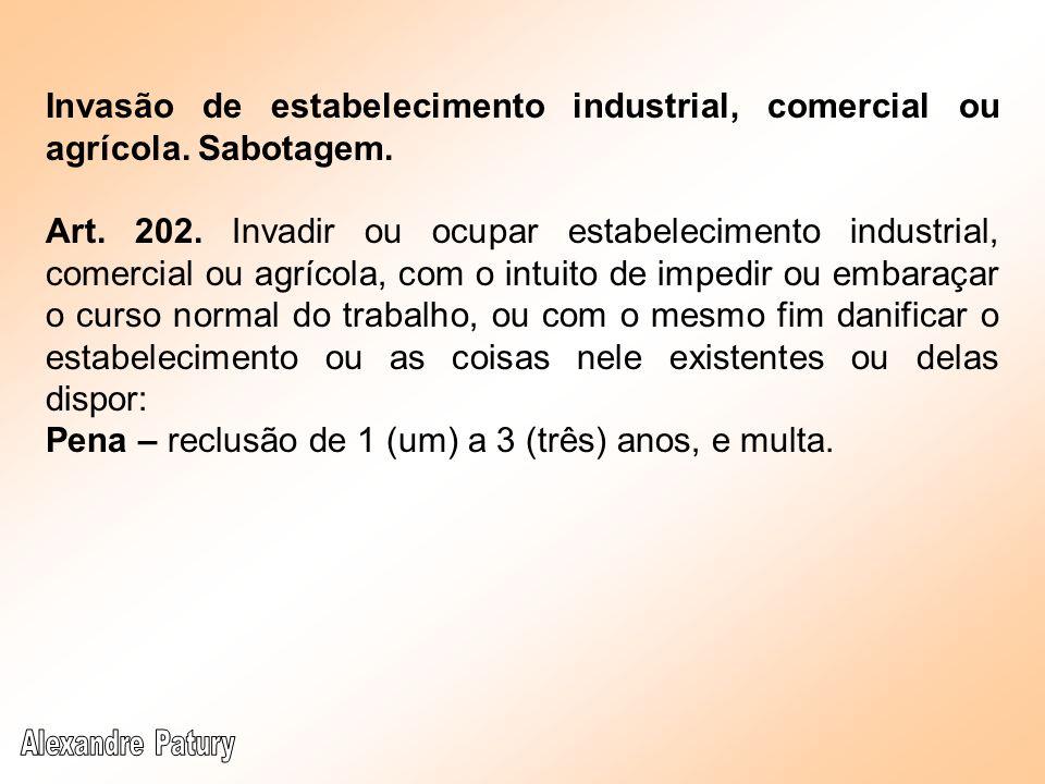 Invasão de estabelecimento industrial, comercial ou agrícola. Sabotagem. Art. 202. Invadir ou ocupar estabelecimento industrial, comercial ou agrícola