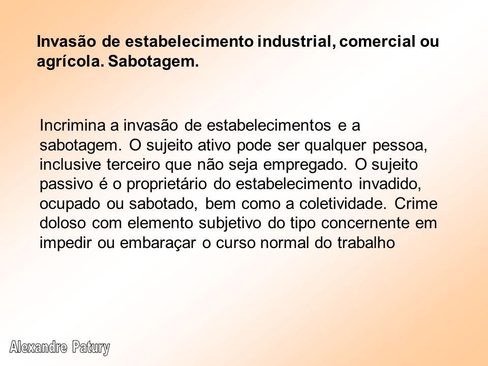 Invasão de estabelecimento industrial, comercial ou agrícola. Sabotagem. Incrimina a invasão de estabelecimentos e a sabotagem. O sujeito ativo pode s