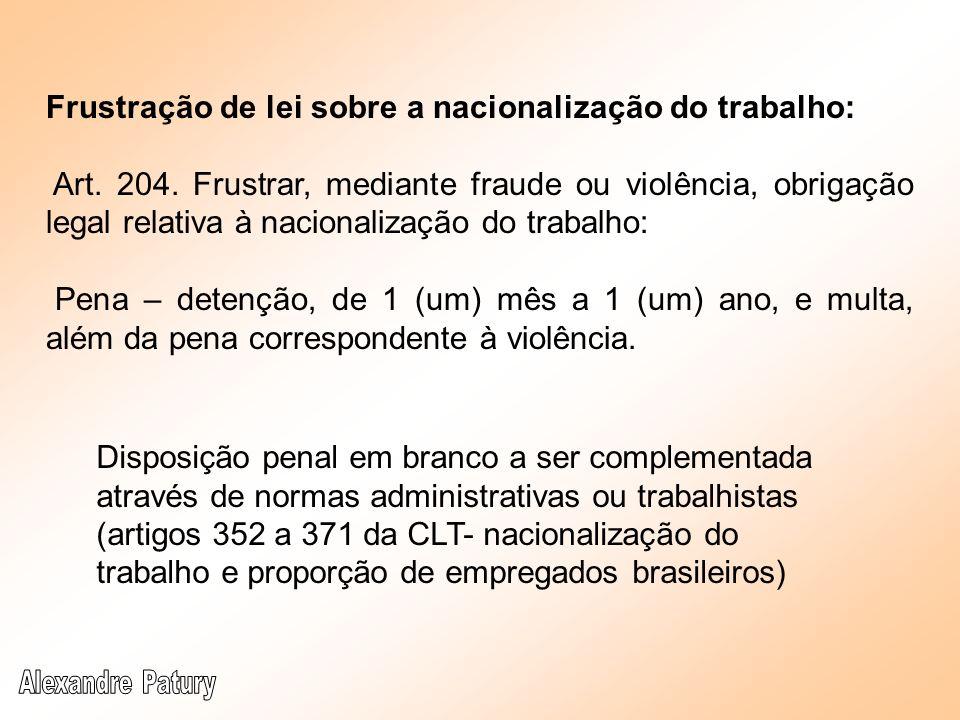 Frustração de lei sobre a nacionalização do trabalho: Art. 204. Frustrar, mediante fraude ou violência, obrigação legal relativa à nacionalização do t
