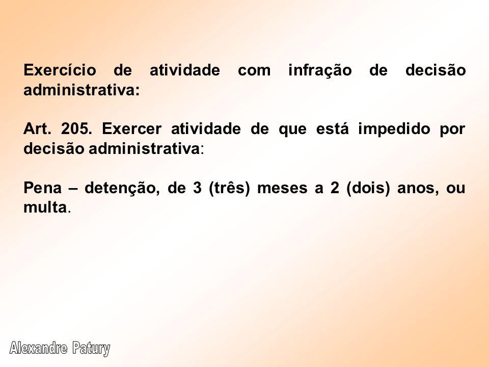 Exercício de atividade com infração de decisão administrativa: Art. 205. Exercer atividade de que está impedido por decisão administrativa: Pena – det