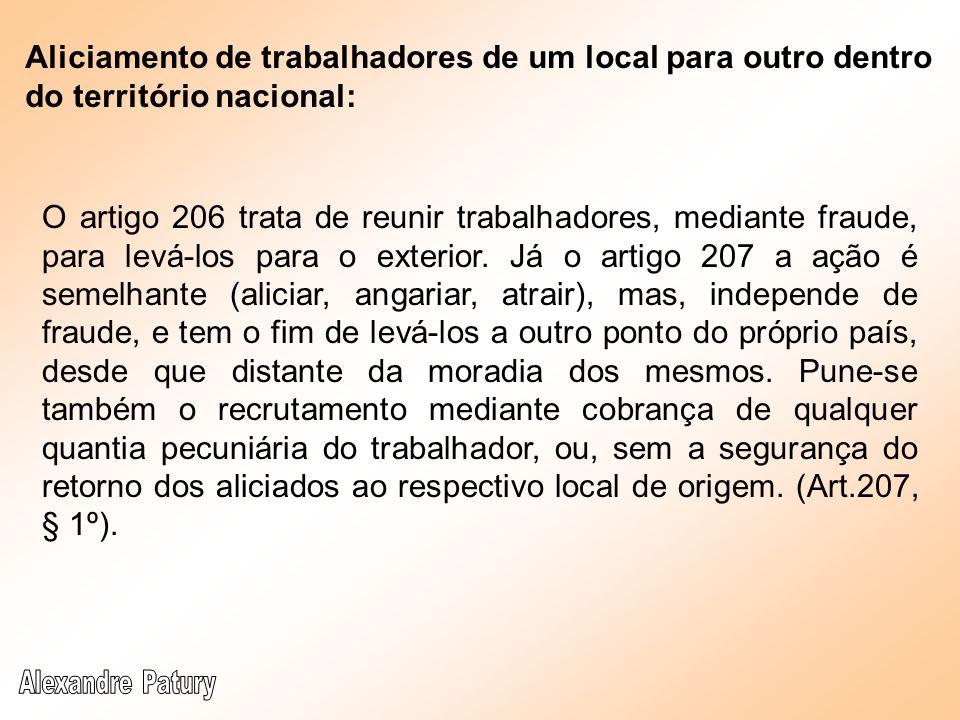 Aliciamento de trabalhadores de um local para outro dentro do território nacional: O artigo 206 trata de reunir trabalhadores, mediante fraude, para l