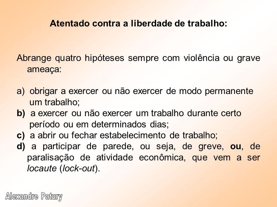 Atentado contra a liberdade de trabalho: Objeto jurídico é a organização do trabalho e o exercício da atividade econômica.