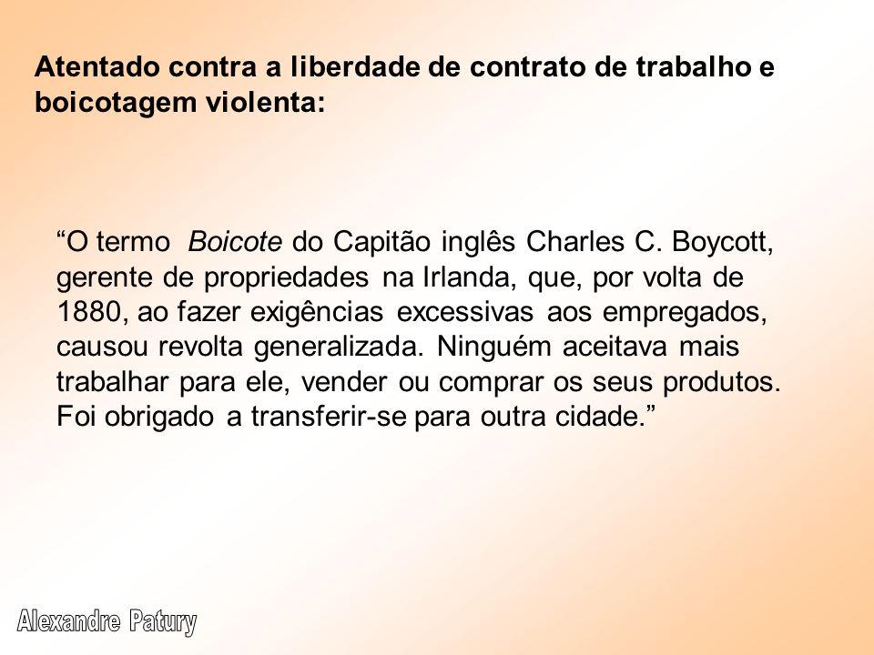 Atentado contra a liberdade de contrato de trabalho e boicotagem violenta: Objeto jurídico a liberdade do trabalho tanto do empregado como do empregador.