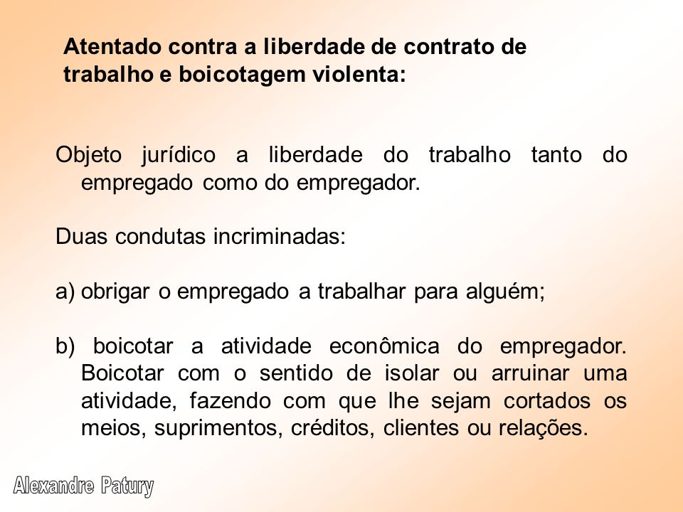 Atentado contra a liberdade de contrato de trabalho e boicotagem violenta: Objeto jurídico a liberdade do trabalho tanto do empregado como do empregad