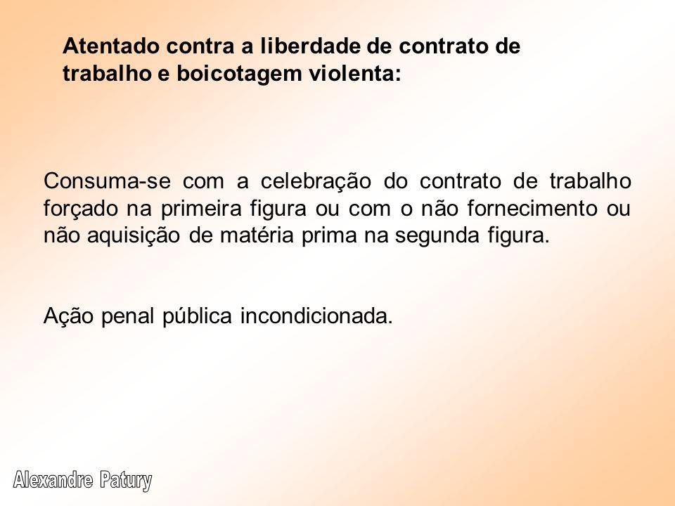 Atentado contra a liberdade de contrato de trabalho e boicotagem violenta: Consuma-se com a celebração do contrato de trabalho forçado na primeira fig