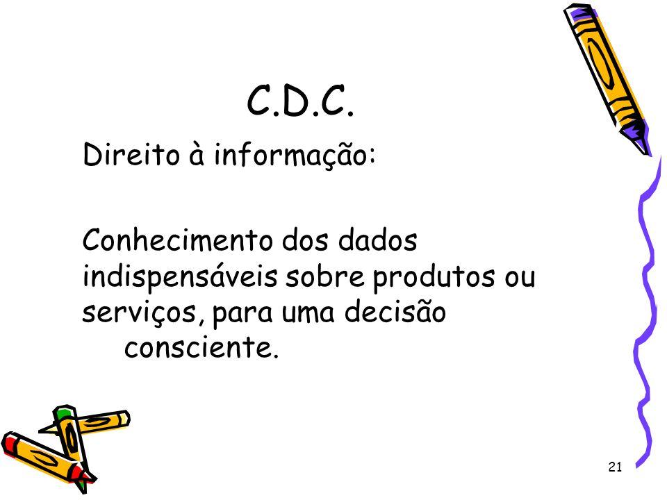 21 C.D.C. Direito à informação: Conhecimento dos dados indispensáveis sobre produtos ou serviços, para uma decisão consciente.