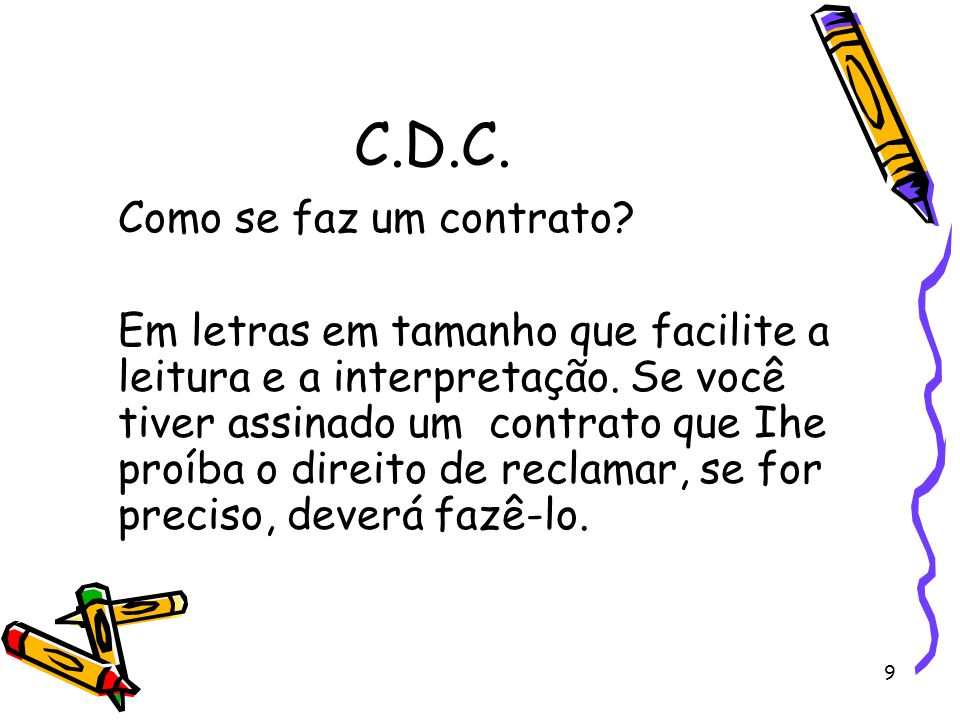 9 C.D.C. Como se faz um contrato? Em letras em tamanho que facilite a leitura e a interpretação. Se você tiver assinado um contrato que Ihe proíba o d