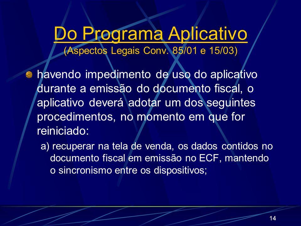 14 havendo impedimento de uso do aplicativo durante a emissão do documento fiscal, o aplicativo deverá adotar um dos seguintes procedimentos, no momen