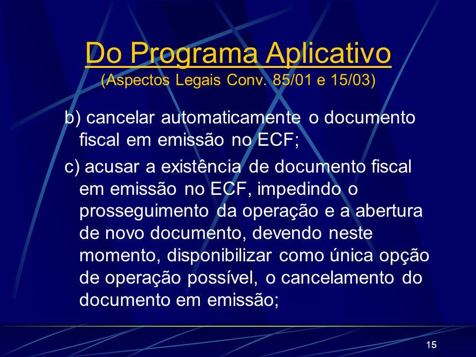 15 b) cancelar automaticamente o documento fiscal em emissão no ECF; c) acusar a existência de documento fiscal em emissão no ECF, impedindo o prosseg