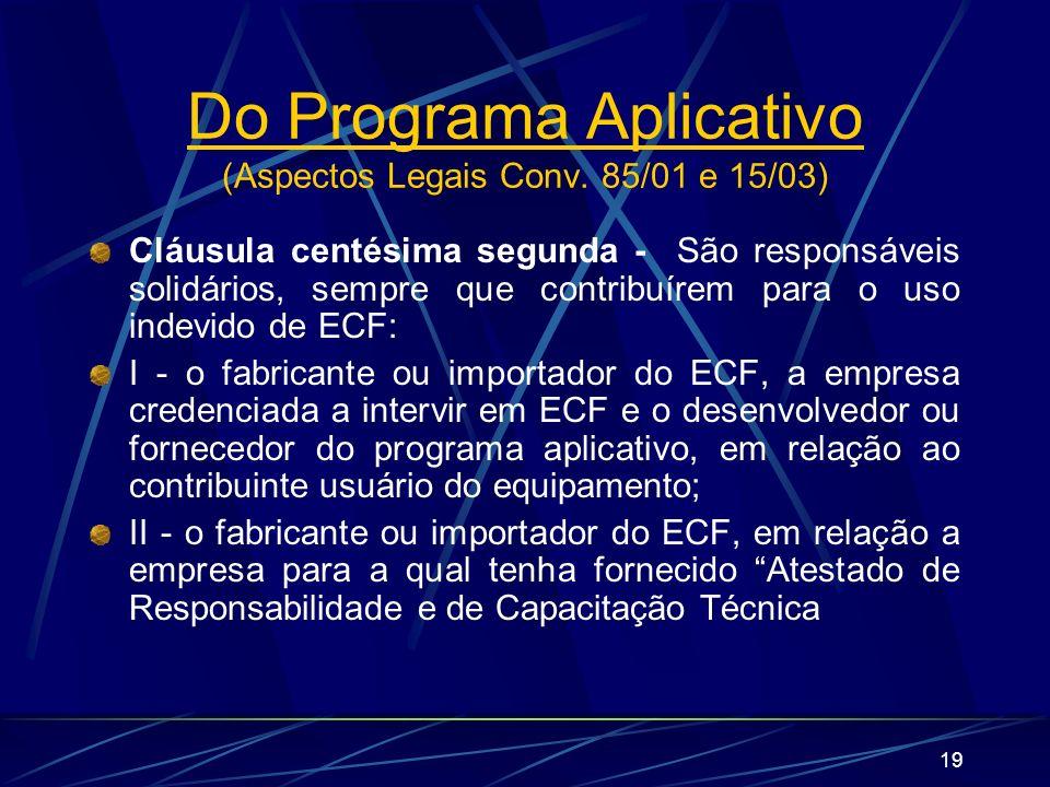 19 Cláusula centésima segunda - São responsáveis solidários, sempre que contribuírem para o uso indevido de ECF: I - o fabricante ou importador do ECF