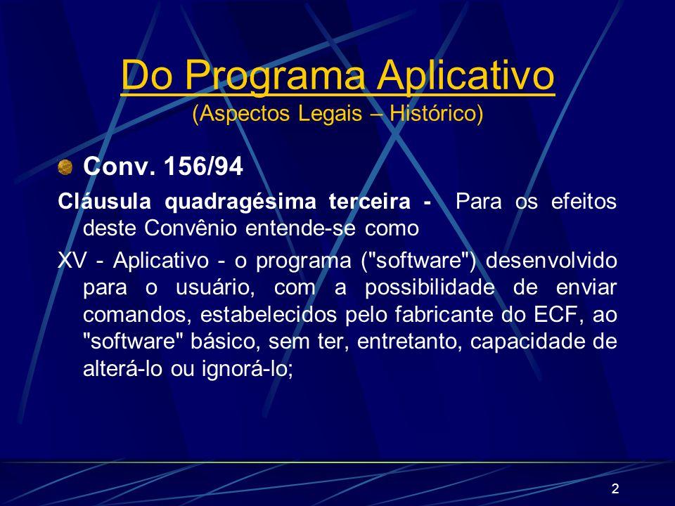 2 Do Programa Aplicativo (Aspectos Legais – Histórico) Conv. 156/94 Cláusula quadragésima terceira - Para os efeitos deste Convênio entende-se como XV