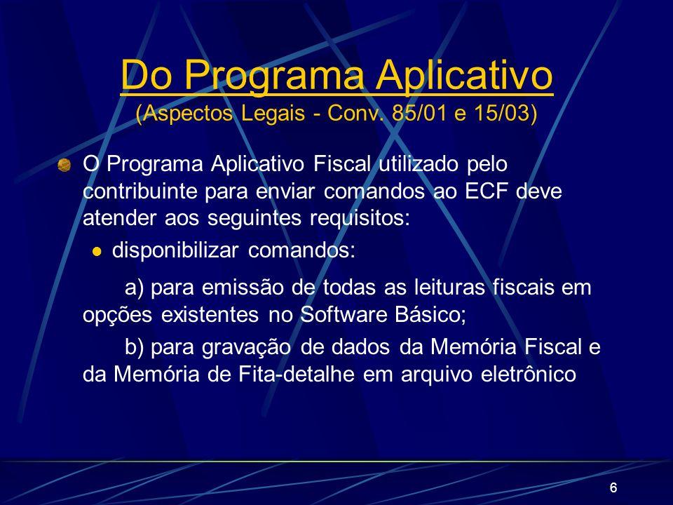 6 Do Programa Aplicativo (Aspectos Legais - Conv. 85/01 e 15/03) O Programa Aplicativo Fiscal utilizado pelo contribuinte para enviar comandos ao ECF