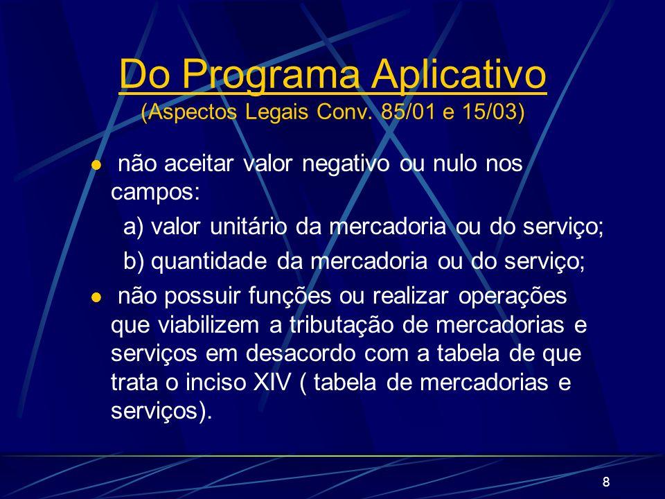 8 não aceitar valor negativo ou nulo nos campos: a) valor unitário da mercadoria ou do serviço; b) quantidade da mercadoria ou do serviço; não possuir