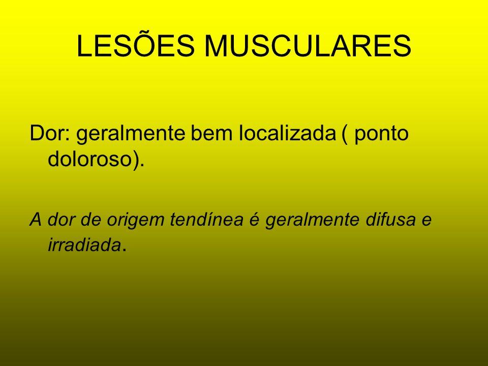 LESÕES MUSCULARES Dor: geralmente bem localizada ( ponto doloroso). A dor de origem tendínea é geralmente difusa e irradiada.