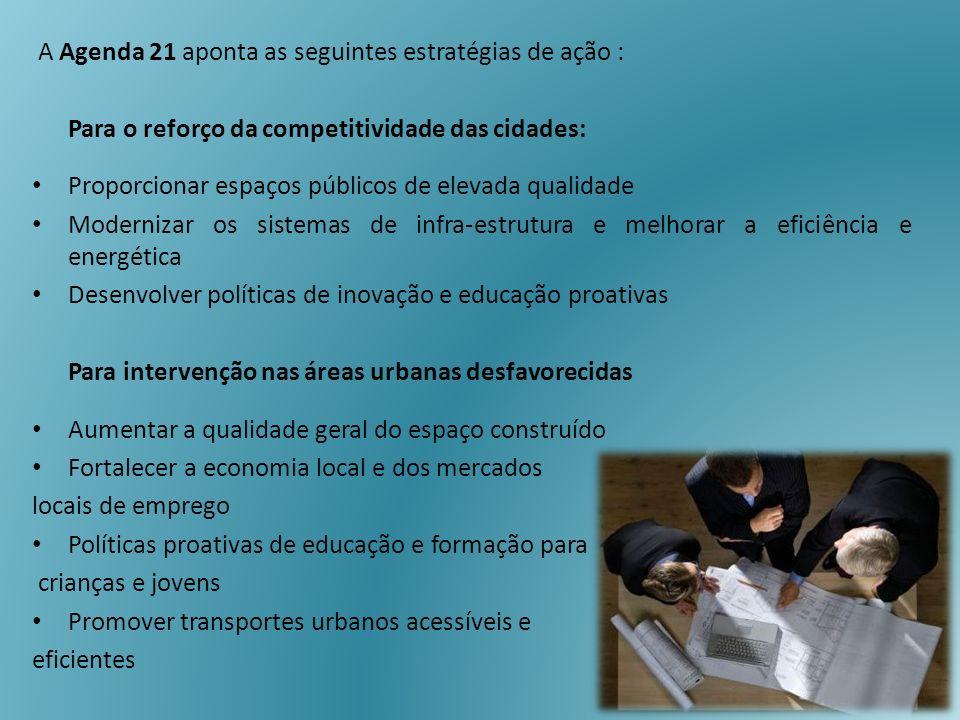A Agenda 21 aponta as seguintes estratégias de ação : Para o reforço da competitividade das cidades: Proporcionar espaços públicos de elevada qualidad