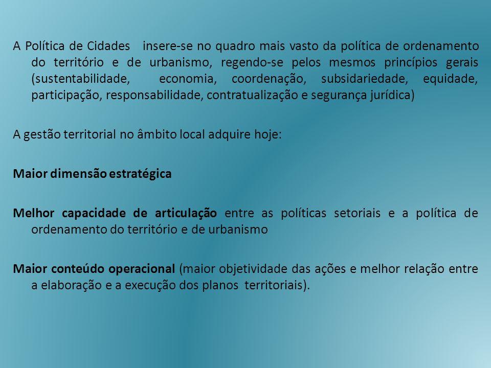 A Política de Cidades insere-se no quadro mais vasto da política de ordenamento do território e de urbanismo, regendo-se pelos mesmos princípios gerai