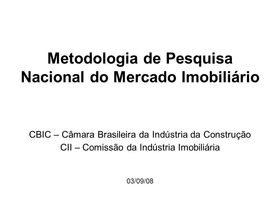 Metodologia de Pesquisa Nacional do Mercado Imobiliário CBIC – Câmara Brasileira da Indústria da Construção CII – Comissão da Indústria Imobiliária 03