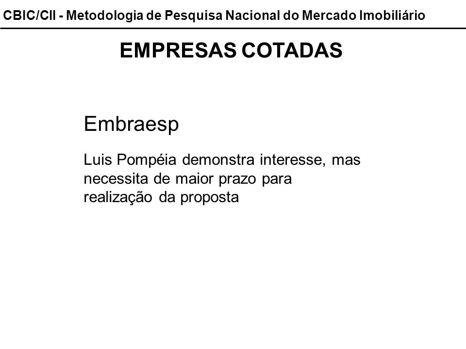 CBIC/CII - Metodologia de Pesquisa Nacional do Mercado Imobiliário EMPRESAS COTADAS Embraesp Luis Pompéia demonstra interesse, mas necessita de maior