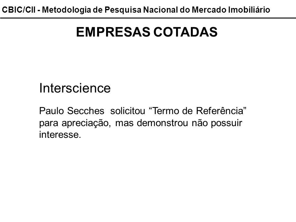 CBIC/CII - Metodologia de Pesquisa Nacional do Mercado Imobiliário EMPRESAS COTADAS Interscience Paulo Secches solicitou Termo de Referência para apre