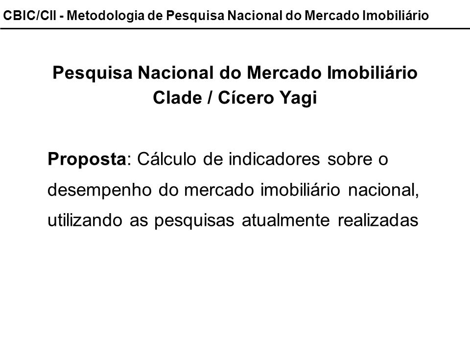 CBIC/CII - Metodologia de Pesquisa Nacional do Mercado Imobiliário Pesquisa Nacional do Mercado Imobiliário Clade / Cícero Yagi Proposta: Cálculo de i
