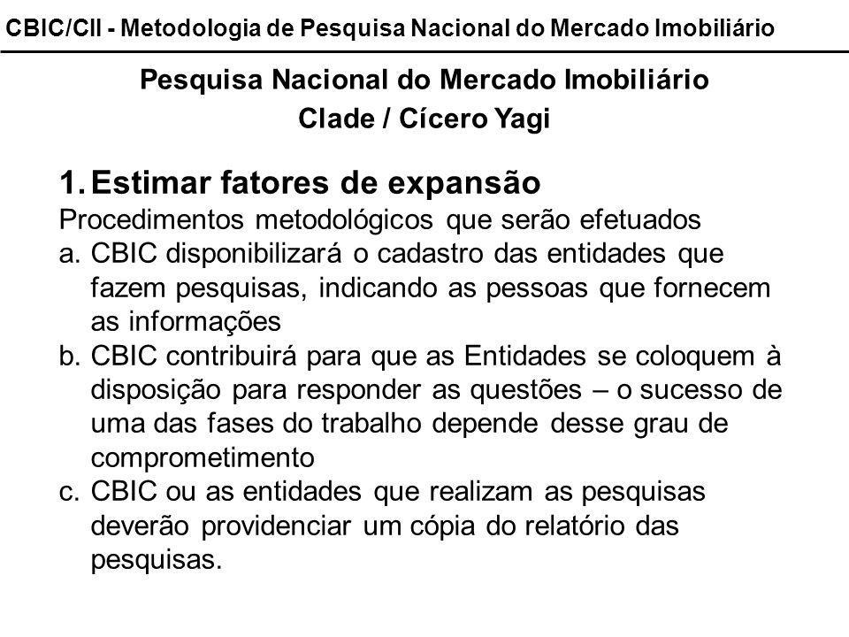 CBIC/CII - Metodologia de Pesquisa Nacional do Mercado Imobiliário Pesquisa Nacional do Mercado Imobiliário Clade / Cícero Yagi 1.Estimar fatores de e