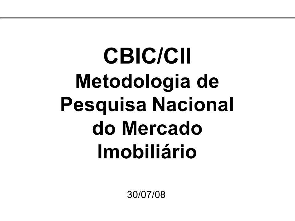 CBIC/CII Metodologia de Pesquisa Nacional do Mercado Imobiliário 30/07/08