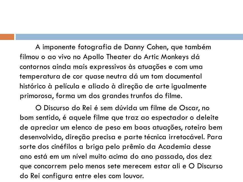 A imponente fotografia de Danny Cohen, que também filmou o ao vivo no Apollo Theater do Artic Monkeys dá contornos ainda mais expressivos às atuações