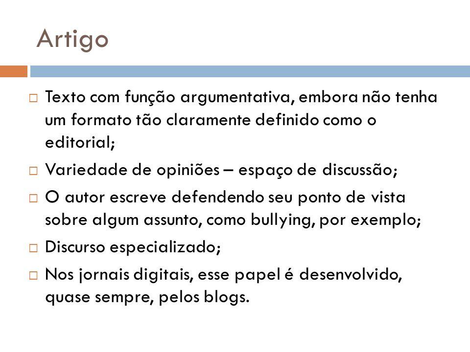 Artigo Texto com função argumentativa, embora não tenha um formato tão claramente definido como o editorial; Variedade de opiniões – espaço de discuss