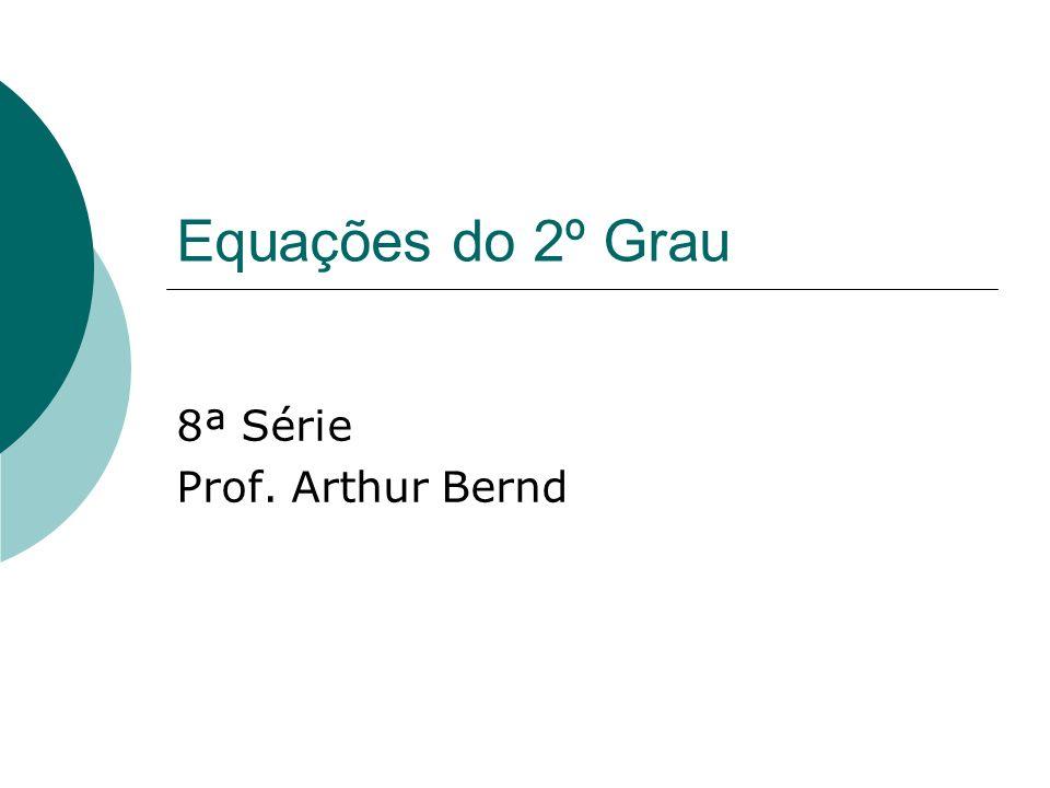 Equações do 2º Grau 8ª Série Prof. Arthur Bernd