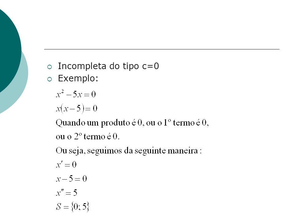 Incompleta do tipo c=0 Exemplo: