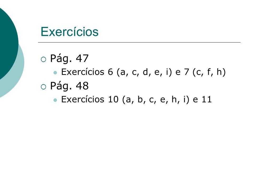 Exercícios Pág. 47 Exercícios 6 (a, c, d, e, i) e 7 (c, f, h) Pág. 48 Exercícios 10 (a, b, c, e, h, i) e 11
