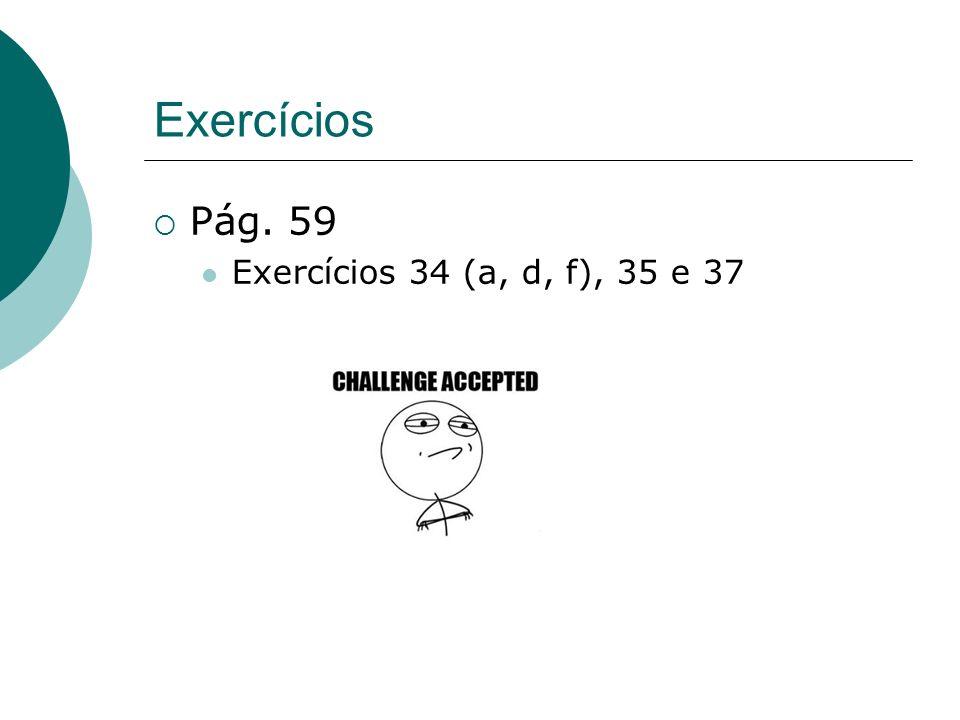 Exercícios Pág. 59 Exercícios 34 (a, d, f), 35 e 37