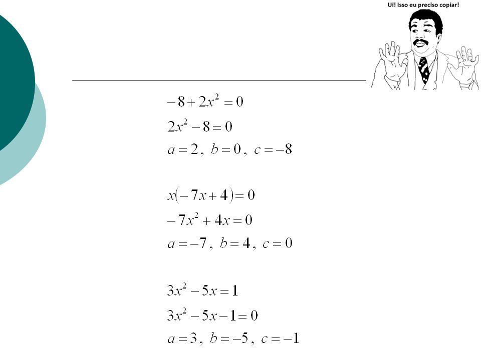 Exemplo 4 Sempre que necessário, devemos organizar a equação, antes de usar a fórmula de Bhaskara