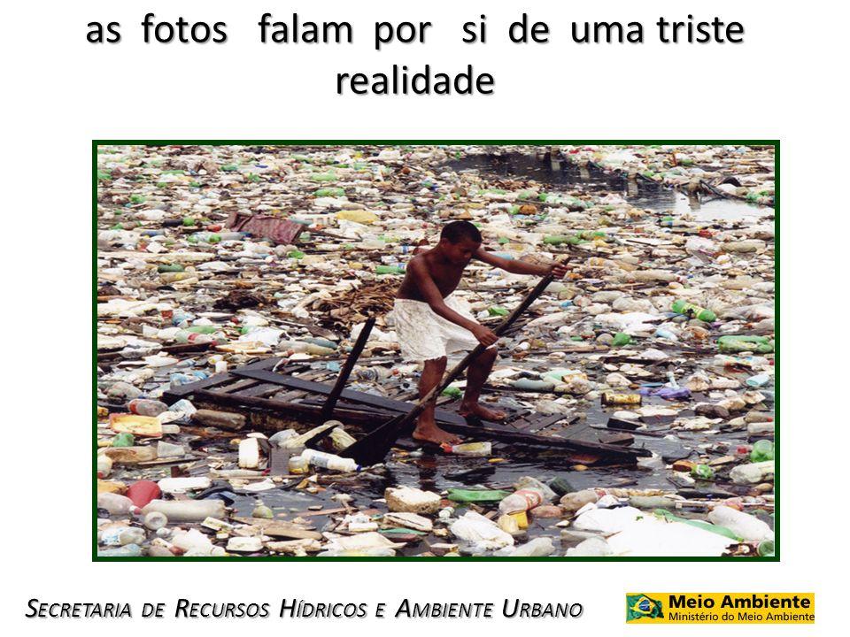 S ECRETARIA DE R ECURSOS H ÍDRICOS E A MBIENTE U RBANO as fotos falam por si de uma triste realidade