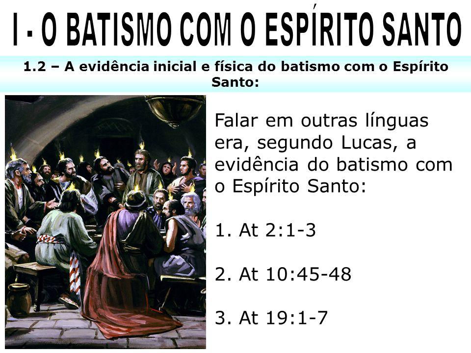 1.2 – A evidência inicial e física do batismo com o Espírito Santo: Falar em outras línguas era, segundo Lucas, a evidência do batismo com o Espírito
