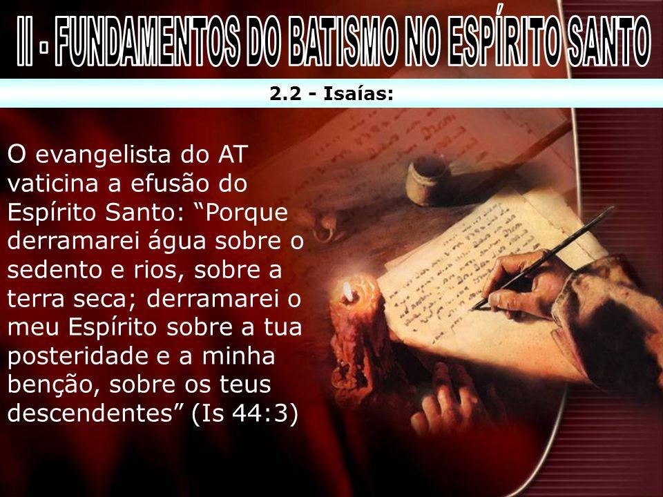 2.2 - Isaías: O evangelista do AT vaticina a efusão do Espírito Santo: Porque derramarei água sobre o sedento e rios, sobre a terra seca; derramarei o