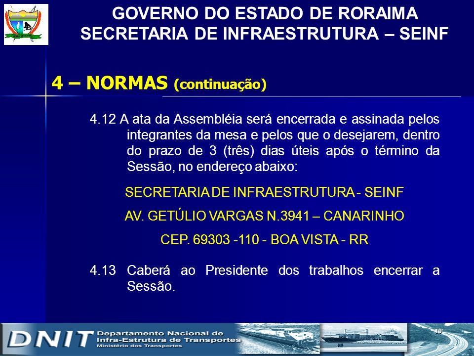 GOVERNO DO ESTADO DE RORAIMA SECRETARIA DE INFRAESTRUTURA – SEINF 10 4.12 A ata da Assembléia será encerrada e assinada pelos integrantes da mesa e pe