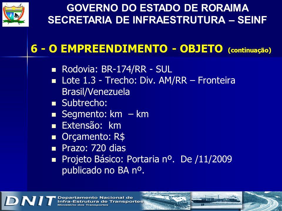 GOVERNO DO ESTADO DE RORAIMA SECRETARIA DE INFRAESTRUTURA – SEINF Rodovia: BR-174/RR - SUL Lote 1.3 - Trecho: Div. AM/RR – Fronteira Brasil/Venezuela