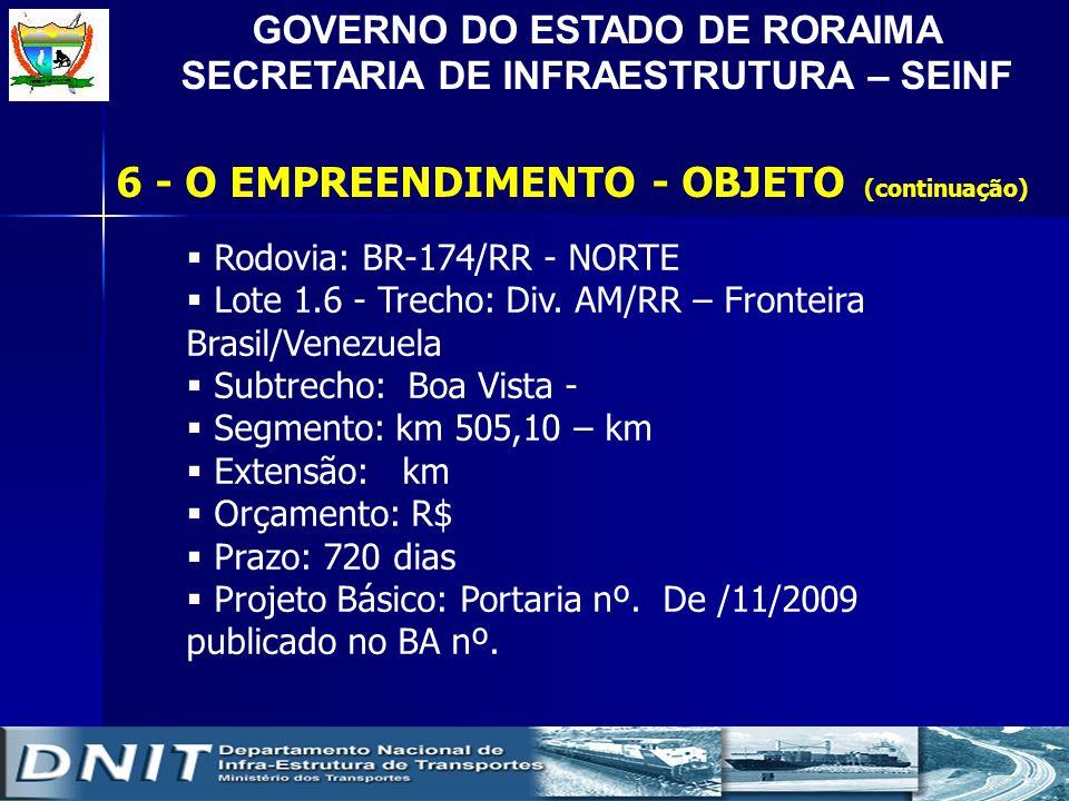 GOVERNO DO ESTADO DE RORAIMA SECRETARIA DE INFRAESTRUTURA – SEINF Rodovia: BR-174/RR - NORTE Lote 1.6 - Trecho: Div. AM/RR – Fronteira Brasil/Venezuel