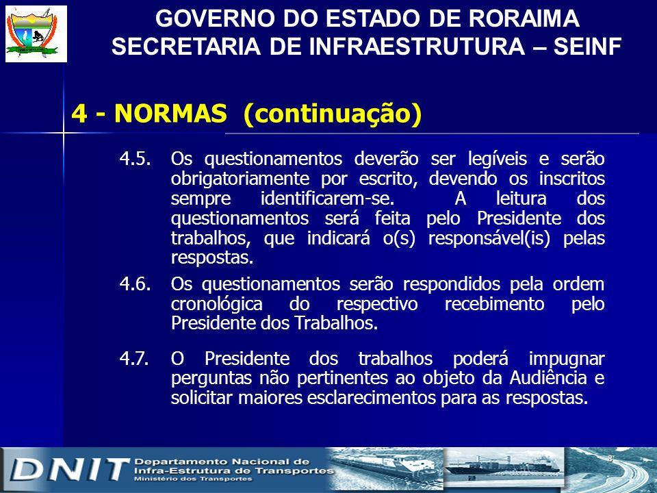 GOVERNO DO ESTADO DE RORAIMA SECRETARIA DE INFRAESTRUTURA – SEINF 9 4.8.Todos os inscritos terão direito a pergunta e réplica.