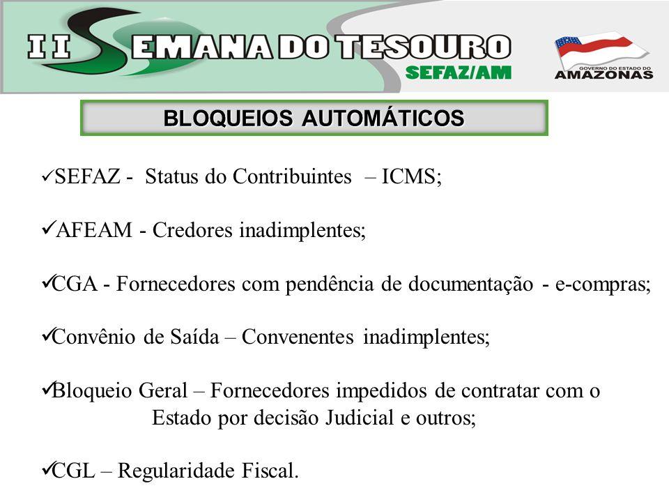 SEFAZ - Status do Contribuintes – ICMS; AFEAM - Credores inadimplentes; CGA - Fornecedores com pendência de documentação - e-compras; Convênio de Saíd