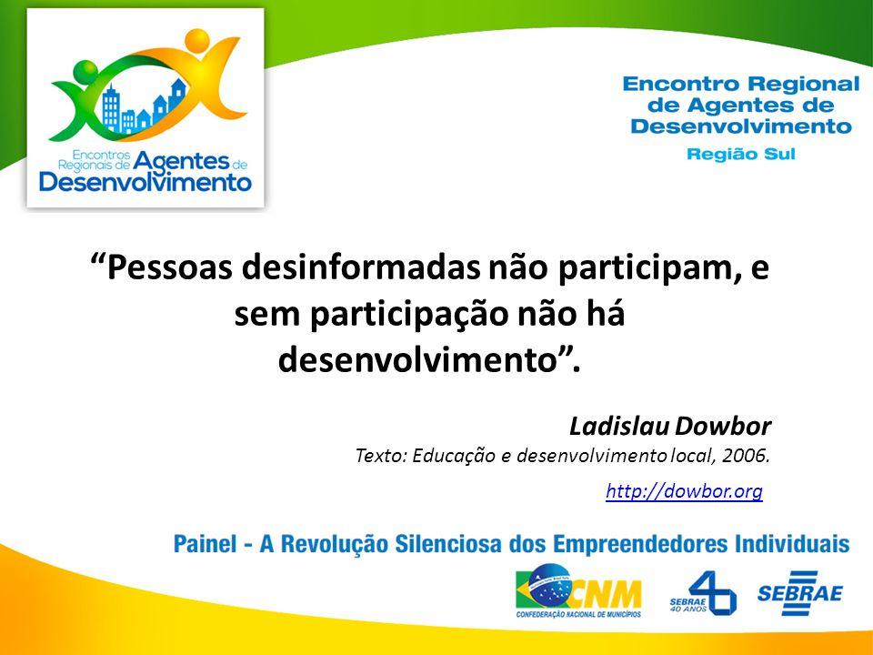 Pessoas desinformadas não participam, e sem participação não há desenvolvimento.