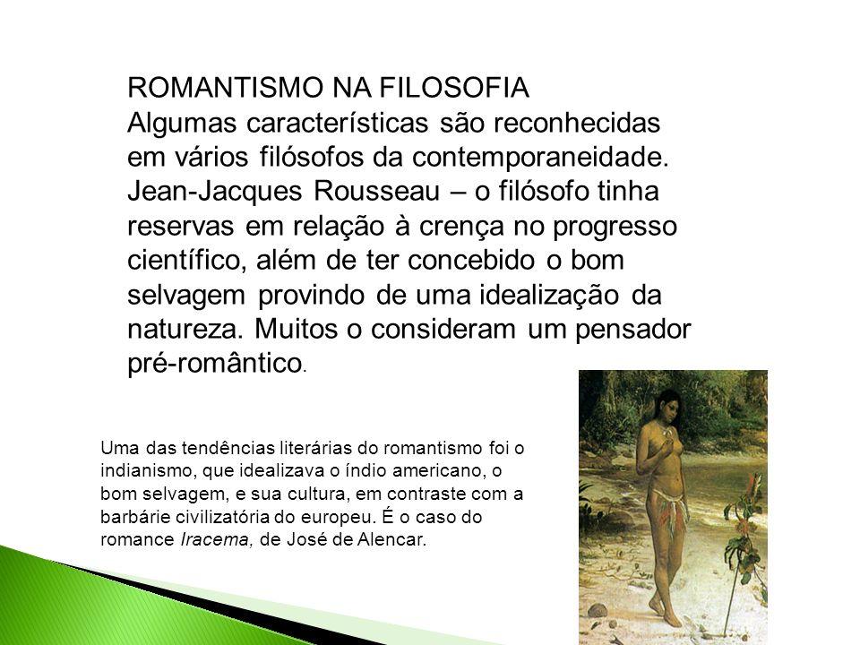 ROMANTISMO NA FILOSOFIA Algumas características são reconhecidas em vários filósofos da contemporaneidade. Jean-Jacques Rousseau – o filósofo tinha re