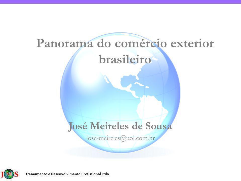 Treinamento e Desenvolvimento Profissional Ltda. Panorama do comércio exterior brasileiro José Meireles de Sousa jose-meireles@uol.com.br