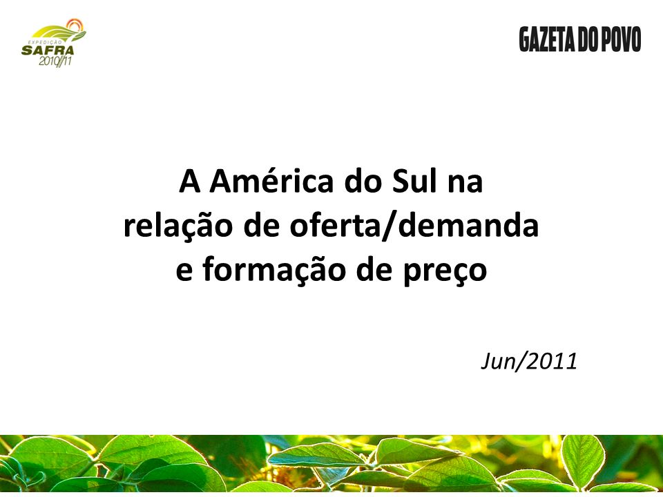 A América do Sul na relação de oferta/demanda e formação de preço Jun/2011