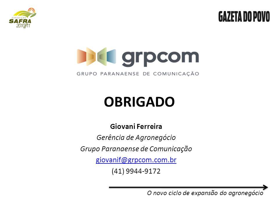 Giovani Ferreira Gerência de Agronegócio Grupo Paranaense de Comunicação giovanif@grpcom.com.br (41) 9944-9172 O novo ciclo de expansão do agronegócio OBRIGADO