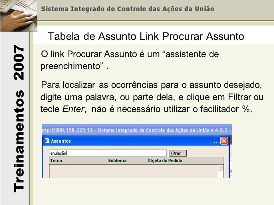 Treinamentos 2007 O link Procurar Assunto é um assistente de preenchimento. Para localizar as ocorrências para o assunto desejado, digite uma palavra,